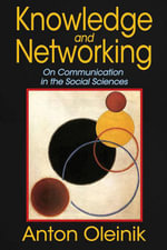 Knowledge and Networking : On Communication in the Social Sciences - Anton Oleinik