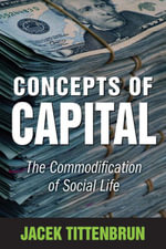 Concepts of Capital : The Commodification of Social Life - Jacek Tittenbrun