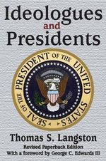 Ideologues and Presidents - Professor Thomas S Langston