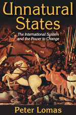 Unnatural States : The International System and the Power to Change - Peter Ian Lomas