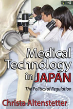 Medical Technology in Japan : The Politics of Regulation - Christa Altenstetter