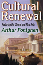 Cultural Renewal : Restoring the Liberal and Fine Arts - Arthur Pontynen