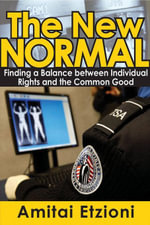 The New Normal : Finding a Balance between Individual Rights and the Common Good - Amitai Etzioni