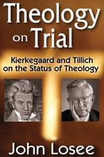 Theology on Trial : Kierkegaard and Tillich on the Status of Theology - John Losee