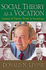 Social Theory as a Vocation : Genres of Theory Work in Sociology - Donald N. Levine