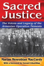 Sacred Justice : The Voices and Legacy of the Armenian Operation Nemesis - Marian Mesrobian MacCurdy