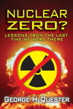 Nuclear Zero? : Lessons from the Last Time We Were There - George H. Quester