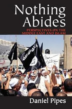 Nothing Abides : Perspectives on the Middle East and Islam - Daniel Pipes