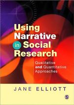 Using Narrative in Social Research : Qualitative and Quantitative Approaches - Jane Elliott
