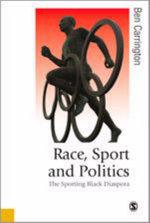 Race, Sport and Politics : The Sporting Black Diaspora - Ben Carrington