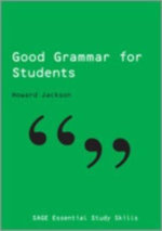 Good Grammar for Students : SAGE Essential Study Skills Series - Howard Jackson