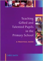 Teaching Gifted and Talented Pupils in the Primary School : A Practical Guide - Chris Smith