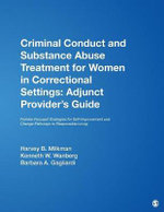 Criminal Conduct and Substance Abuse Treatment for Women in Correctional Settings: Adjunct Provider's Guide : Female-focused Strategies for Self-improvement and Change-pathways to Responsible Living - Harvey B. Milkman
