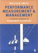 Performance Measurement and Management : A Strategic Approach to Management Accounting - Malcolm Smith