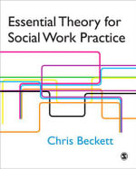 Essential Theory for Social Work Practice : An Introduction - Chris Beckett