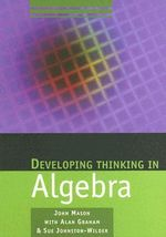 Developing Thinking in Algebra - John Mason