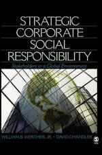 Strategic Corporate Social Responsibility : Stakeholders in a Global Environment - William B. Werther