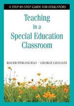 Teaching Students with Learning Disabilities : A Step-by-step Guide for Educators - Roger Pierangelo