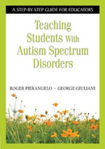 Teaching Students with Autism Spectrum Disorders : A Step-by-step Guide for Educators - Roger Pierangelo