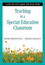 Teaching in a Special Education Classroom : A Step-by-step Guide for Educators - Roger Pierangelo
