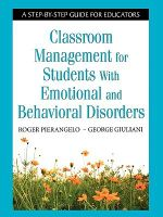 Classroom Management for Students with Emotional and Behavioral Disorders : A Step-by-step Guide for Educators - Roger Pierangelo