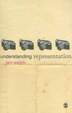 Understanding Representation : Understanding Contemporary Culture Series - Jen Webb