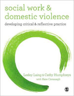 Social Work and Domestic Violence : Developing Critical and Reflective Practice - Cathy Humphreys