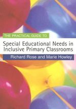 The Practical Guide to Special Educational Needs in Inclusive Primary Classrooms - Richard Rose