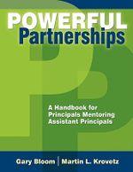 Powerful Partnerships : A Handbook for Principals Mentoring Assistant Principals - Martin L. Krovetz