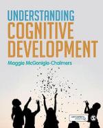Understanding Cognitive Development : Discoveries & Explanations in Child Development - Maggie McGonigle-Chalmers