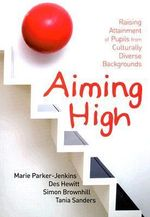 Aiming High : Raising Attainment of Pupils from Culturally-Diverse Backgrounds - Marie Parker-Jenkins