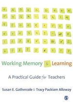 Working Memory and Learning : A Practical Guide for Teachers - Susan E. Gathercole