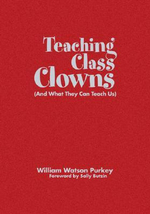 Teaching Class Clowns (and What They Can Teach Us) - William W. Purkey