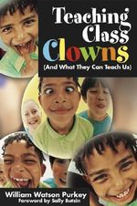 Teaching Class Clowns (and What They Can Teach Us) : And What They Can Teach Us - William W. Purkey
