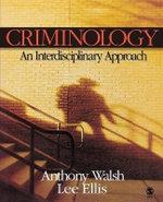 Criminology : An Interdisciplinary Approach - Anthony Walsh