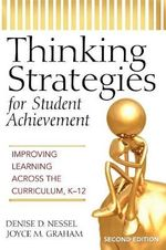 Thinking Strategies for Student Achievement : Improving Learning Across the Curriculum, K-12 - Denise D. Nessel