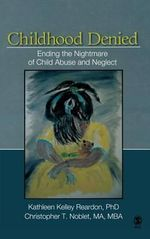 Childhood Denied : Ending the Nightmare of Child Abuse and Neglect - Kathleen Kelley Reardon