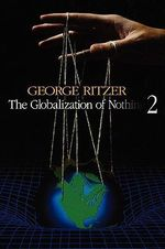 The Globalization of Nothing : Explorations and Extensions - George F. Ritzer