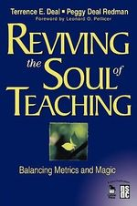 Reviving the Soul of Teaching : Balancing Metrics and Magic - Terrence E. Deal