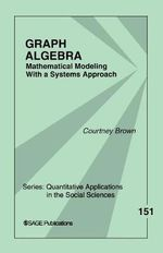 Graph Algebra : Mathematical Modeling with a Systems Approach - Courtney Brown