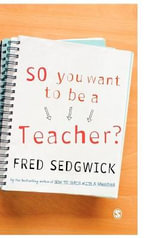 So You Want to be a Teacher? : A Guide for Prospective Student Teachers - Fred Sedgwick