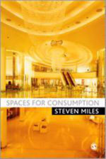 Spaces for Consumption : Pleasure and Placelessness in the Post-Industrial City - Steven Miles