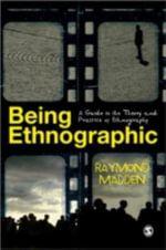 Being Ethnographic : A Guide to the Theory and Practice of Ethnography - Raymond Madden