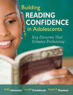 Building Reading Confidence in Adolescents : Key Elements That Enhance Proficiency - Holly Johnson