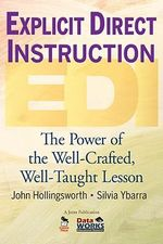 Explicit Direct Instruction (EDI) : The Power of the Well-Crafted, Well-Taught Lesson - John R. Hollingsworth