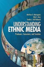 Understanding Ethnic Media : Producers, Consumers, and Societies - Matthew D. Matsaganis