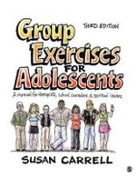 Group Exercises for Adolescents : A Manual for Therapists, School Counselors, and Spiritual Leaders - Susan E. Carrell