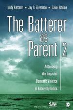 The Batterer as Parent : Addressing the Impact of Domestic Violence on Family Dynamics - Daniel Ritchie