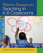Effective Strategies for Teaching in K-8 Classrooms - Kenneth D. Moore