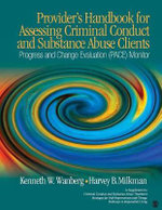 Provider's Handbook for Assessing Criminal Conduct and Substance Abuse Clients : Progress and Change Evaluation (PACE) Monitor; a Supplement to Criminal Conduct and Substance Abuse Treatment Strategies for Self Improvement and Change; Pathways to Responsible Living - Kenneth W. Wanberg